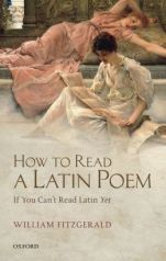 How to Read a Latin Poem William Fitzgerald