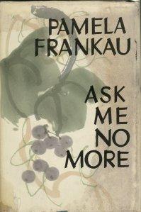 Pamela Frankau Ask Me No More
