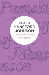 too-dear-for-my-possessing pamela hansford johnson