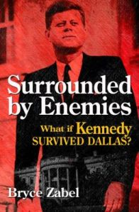 Surrounded by Enemies-  What If Kennedy... bryce zabel
