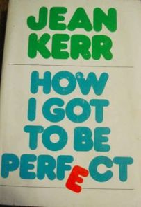 jean kerr how i got to be perfect 0a5756adddddbd45766440e15c603290