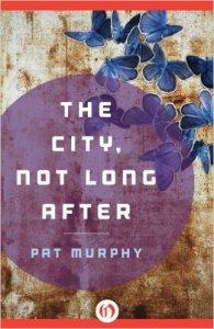 Pat Murphy The City, Not Long After 51SPe3FYPSL._SX322_BO1,204,203,200_